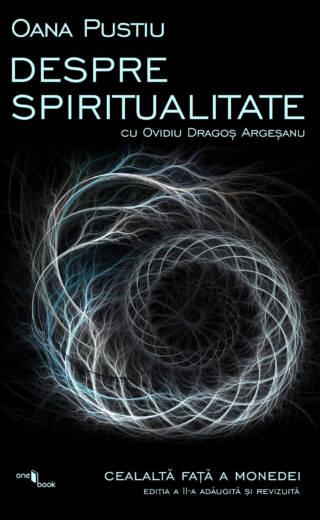 Despre Spiritualitate cu Ovidiu Dragos Argesanu (Editie Revizuita si Adaugita)